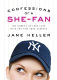 Confessions of a She Fan:  The Course of True Love with the New York Yankees